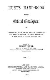 Hunt's hand-book to the official catalogues: an explanatory guide to the Great exhibition, 1851