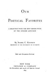 Our Poetical Favorites: A Selection from the Best Minor Poems of the English Laguage