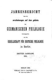 Jahresbericht über die Erscheinungen auf dem Gebiete der germanischen Philologie: Bände 3-4