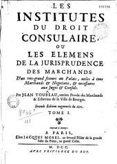 Les institutes du droit consulaire, ou la jurisprudence des marchands ... par Jean Toubeau