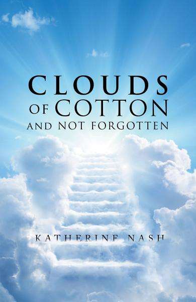 Clouds of Cotton and Not Forgotten