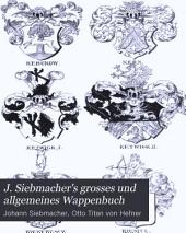 J. Siebmacher's grosses und allgemeines Wappenbuch: in Verbindung mit Mehreren, neu herausgegeben und mit heraldischen und historisch-genealogischen Erläuterungen, Band 85