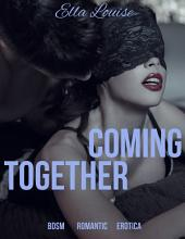 Coming Together: BDSM Romantic Erotica