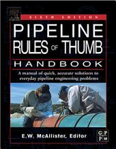 Pipeline Rules of Thumb Handbook: A Manual of Quick, Accurate Solutions to Everyday Pipeline Engineering Problems, Edition 6