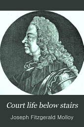 Court Life Below Stairs: Or London Under the First Georges, 1714-1760
