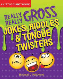 Really, Really Gross Jokes, Riddles, and Tongue Twisters