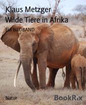 Wilde Tiere in Afrika: Ein BILDBAND