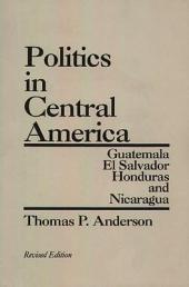 Politics in Central America: Guatemala, El Salvador, Honduras, and Nicaragua