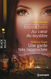 Au coeur du mystère - Une garde très rapprochée: T2 - Enquêtes et passions