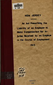 """Amended 1913 Ed. of An Act Prescribing the Liability of an Employer to Make Compensation for Injuries Received by an Employe in the Course of Employment, Establishing an Elective Schedule of Compensation, and Regulating Procedure for the Determination of Liability and Compensation Thereunder, Approved April 4, 1911, Amendments Approved April 1, 1913: To which is Appended Supplements to the """"Liability Act"""" Approved May 2, 1911, March 27, 1913 and April 9, 1913, Also, an Act Requiring Reports of Industrial Accidents to be Made to the Department of Labor, Approved March 26, 1912"""