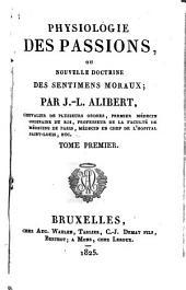 Physiologie des passions : ou nouvelle doctrine des sentiments moraux. 1