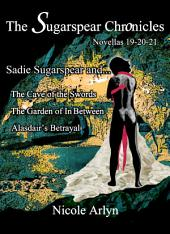 Sadie Sugarspear and the Cave of the Swords, The Garden of In Between, and Alasadair's Betrayal: Novellas 19-21