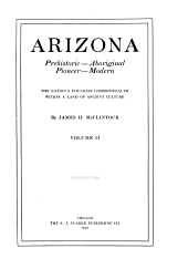 Arizona, Prehistoric, Aboriginal, Pioneer, Modern: The Nation's Youngest Commonwealth Within a Land of Ancient Culture, Volume 2