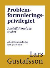 Problemformuleringsprivilegiet: Samhällsfilosofiska studier
