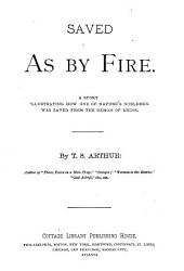 Saved as by Fire: A Story Illustrating how One of Nature's Noblemen was Saved from the Demon of Drink