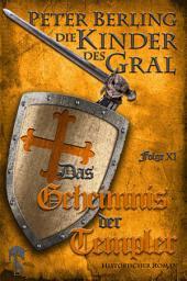 Das Geheimnis der Templer: Folge XI des 17-bändigen Kreuzzug-Epos Die Kinder des Gral