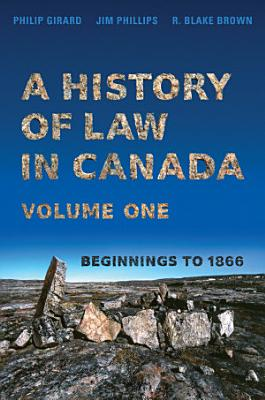 A History of Law in Canada  Volume One