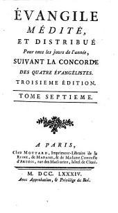 Évangile Médité, Et Distribué Pour tous les jours de l'année, Suivant La Concorde Des Quatre Évangélistes: Volume7