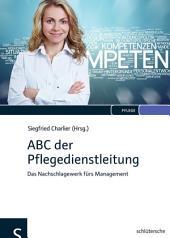 ABC der Pflegedienstleitung: Das Nachschlagewerk fürs Management
