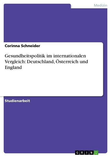 Gesundheitspolitik im internationalen Vergleich  Deutschland    sterreich und England PDF