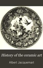 History of the Ceramic Art: A Descriptive and Philosophical Study of the Pottery of All Ages and All Nations