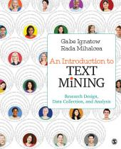 An Introduction to Text Mining: Research Design, Data Collection, and Analysis