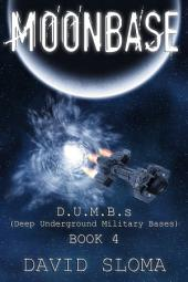 Moonbase: D.U.M.B.s (Deep Underground Military Bases) – Book 4