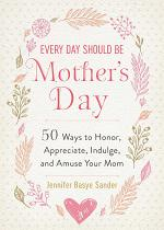 Every Day Should be Mother's Day