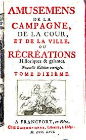 Amusemens De La Campagne, De La Cour, Et De La Ville Ou Récréations Historiques & galantes: Volume10