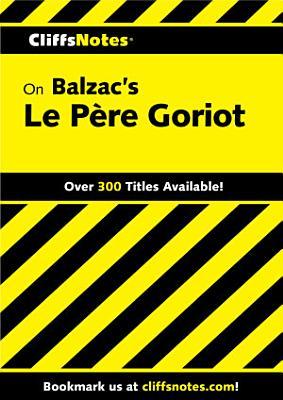 CliffsNotes on Balzac   s Le P  re Goriot PDF