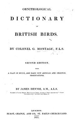 Ornithological Dictionary  Or  Alphabetical Synopsis of British Birds  With Supplement