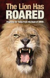 The Lion Has Roared: Prophecy for Today From the Book of Amos