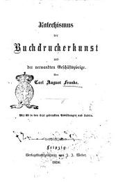 Katechismus der Buchdruckerkunst und der verwandten Geschäftszweige von Carl August Franke