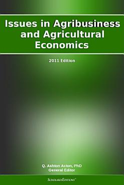 Issues in Agribusiness and Agricultural Economics  2011 Edition PDF