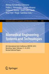 Biomedical Engineering Systems and Technologies: 6th International Joint Conference, BIOSTEC 2013, Barcelona, Spain, February 11-14, 2013, Revised Selected Papers