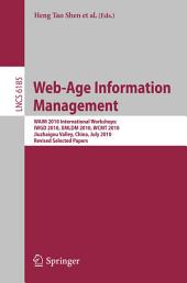 Web-Age Information Management. WAIM 2010 Workshops: WAIM 2010 International Workshops: IWGD 2010, WCMT 2010, XMLDM 2010, Jiuzhaigou Valley, China, July 15-17, 2010, Revised Selected Papers