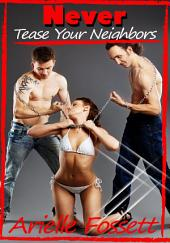 Never Tease Your Neighbors : Menage Erotica Sex: (Adults Only Erotica)