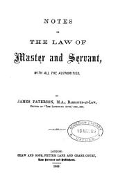 Notes on the Law of Master and Servant: With All the Authorities