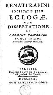 Renati Rapini ... Eclogae, cum dissertatione de carmine pastorali: Volume 1