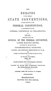The Debates of the Several State Conventions on the Adoption of the Federal Constitution: As Recommended by the General Convention at Philadelphia in 1787 : Together with the Journal of the Federal Convention, Luther Martin's Letter, Yates' Minutes, Congressional Opinions, Virginia & Kentucky Resolutions of '98-'99, and Other Illustrations of the Constitution, Volume 4