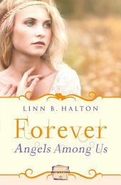 Forever: HarperImpulse Paranormal Romance (A Novella) (Angels Among Us, Book 3)