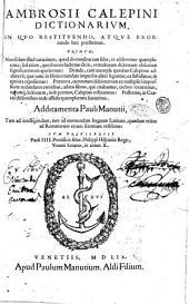 Ambrosii Calepini Dictionarium, in quo restituendo, atque exornando haec praestitimus. ... Additamenta Pauli Manutii, ..