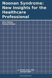 Noonan Syndrome: New Insights for the Healthcare Professional: 2012 Edition: ScholarlyPaper