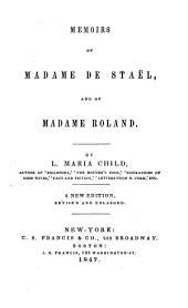 Memoirs of Madame de Staël, and of Madame Roland. ...