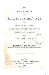 The Supreme Court of Judicature Act, 1873: With Rules of Procedure Arranged for Notes and Ready Reference, Introductory Epitome, and Complete Index