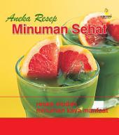 Aneka Resep Minuman Sehat: Resep Mudah Minuman Kaya Manfaat