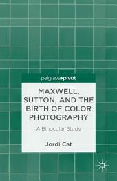 Maxwell, Sutton, and the Birth of Color Photography: A Binocular Study