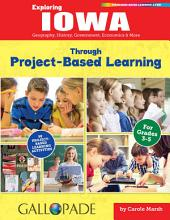 Exploring Iowa Through Project-Based Learning: Geography, History, Government, Economics & More