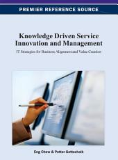Knowledge Driven Service Innovation and Management: IT Strategies for Business Alignment and Value Creation: IT Strategies for Business Alignment and Value Creation