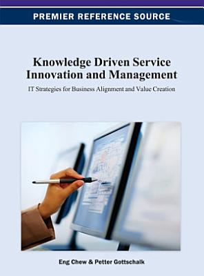 Knowledge Driven Service Innovation and Management  IT Strategies for Business Alignment and Value Creation PDF